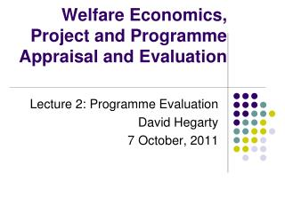 Welfare Economics, Project and Programme Appraisal and Evaluation