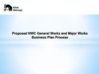 Proposed NWC General  Works and Major Works   Business Plan Process