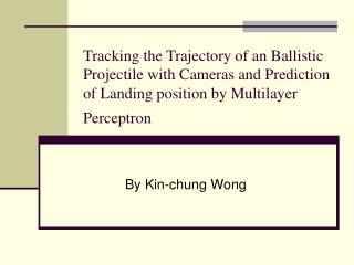 Tracking the Trajectory of an Ballistic Projectile with Cameras and Prediction of Landing position by Multilayer Percept