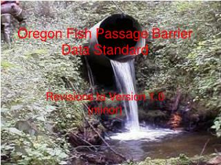Oregon Fish Passage Barrier Data Standard Revisions to Version 1.0  (minor)