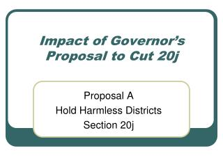 Impact of Governor's Proposal to Cut 20j