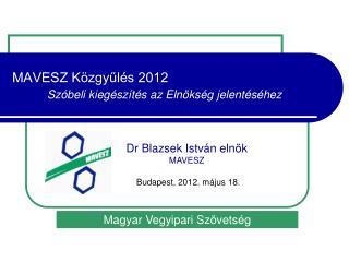 MAVESZ Közgyűlés 2012 Szóbeli kiegészítés az Elnökség jelentéséhez