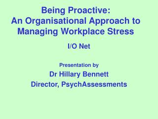 Being Proactive:  An Organisational Approach to Managing Workplace Stress