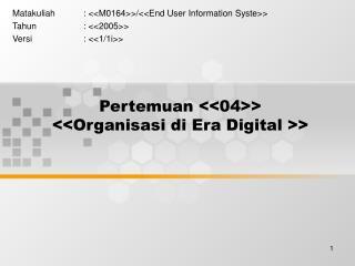 Pertemuan <<04>> <<Organisasi di Era Digital >>