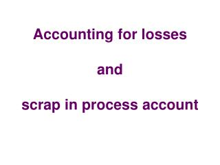 Accounting for losses and scrap in process account