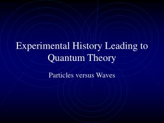 Experimental History Leading to Quantum Theory