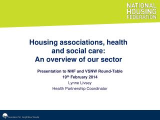 Presentation to NHF and VSNW Round-Table 19 th  February 2014 Lynne Livsey