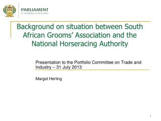 Presentation to the Portfolio Committee on Trade and Industry – 31 July 2013 Margot Herling
