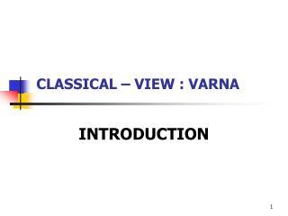 CLASSICAL – VIEW : VARNA
