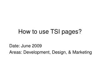 How to use TSI pages?