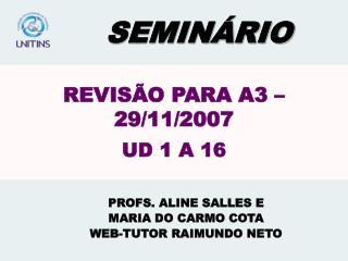 REVISÃO PARA A3 – 29/11/2007 UD 1 A 16