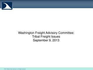 Washington Freight Advisory Committee: Tribal Freight Issues September 9, 2013