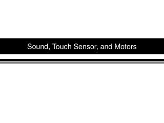 Sound, Touch Sensor, and Motors