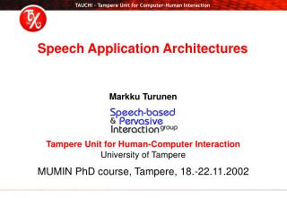 Markku Turunen Tampere Unit for Human-Computer Interaction University of Tampere