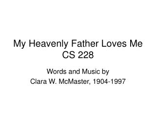 My Heavenly Father Loves Me CS 228