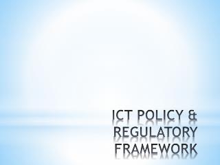 ICT POLICY & REGULATORY FRAMEWORK
