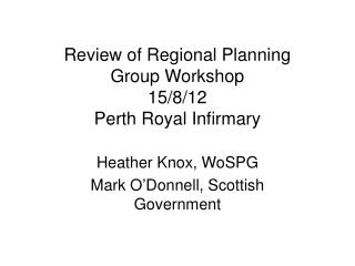 Review of Regional Planning Group Workshop 15/8/12 Perth Royal Infirmary