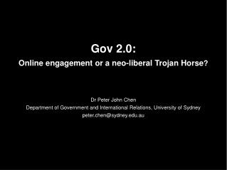 Gov 2.0: Online engagement or a neo-liberal Trojan Horse ? Dr Peter John Chen