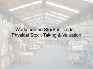 Workshop on Stock in Trade – Physical Stock Taking & Valuation