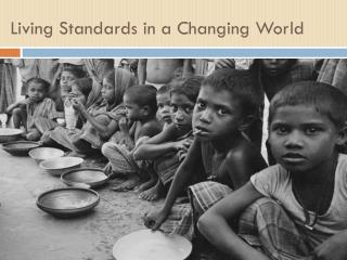 Living Standards in a Changing World