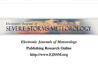 Electronic Journals of Meteorology Publishing Research Online EJSSM