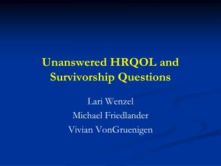 Unanswered HRQOL and Survivorship Questions