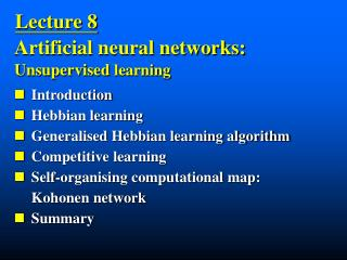 Introduction Hebbian learning Generalised Hebbian learning algorithm Competitive learning