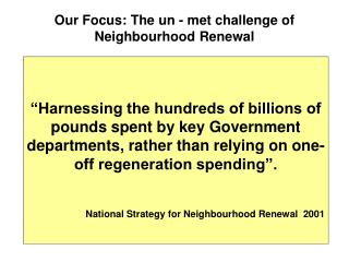 Our Focus: The un - met challenge of Neighbourhood Renewal