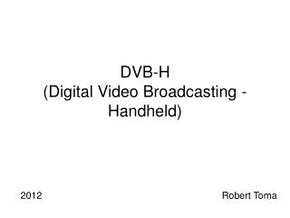 DVB-H (Digital Video Broadcasting - Handheld)