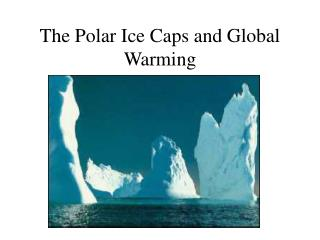 The Polar Ice Caps and Global Warming