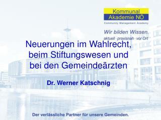 Neuerungen im Wahlrecht, beim Stiftungswesen und bei den Gemeindeärzten Dr. Werner Katschnig