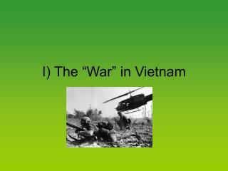 "I) The ""War"" in Vietnam"