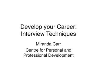 Develop your Career: Interview Techniques