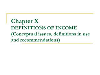 Chapter X	 DEFINITIONS OF INCOME (Conceptual issues, definitions in use and recommendations)