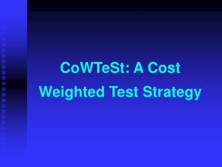 CoWTeSt: A Cost Weigh t ed Test Strateg y