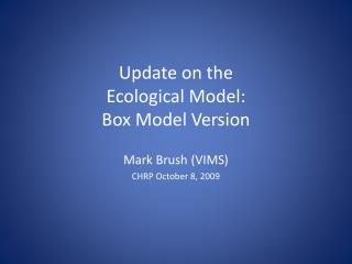 Update on the Ecological Model: Box Model Version
