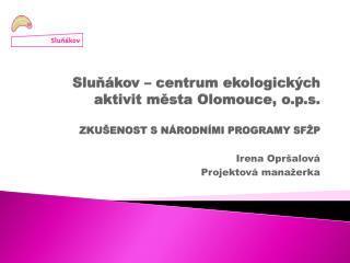 Sluňákov – centrum ekologických aktivit města Olomouce, o.p.s. ZKUŠENOST S NÁRODNÍMI PROGRAMY SFŽP