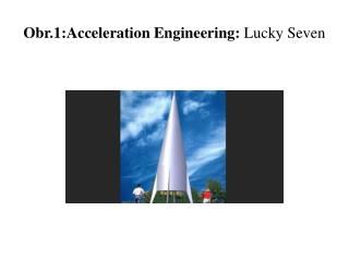 Obr.1: Acceleration Engineering :  Lucky Seven