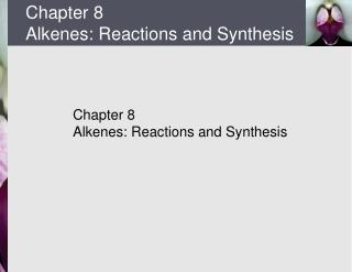 Chapter 8 Alkenes: Reactions and Synthesis