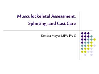 Musculockeletal Assessment, Splinting, and Cast Care
