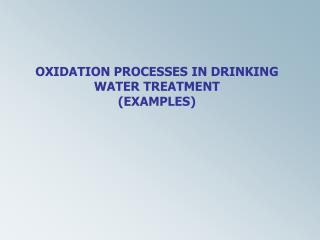 OXIDATION PROCESSES IN DRINKING WATER TREATMENT (EXAMPLES)