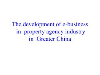 The development of e-business  in  property agency industry  in  Greater China