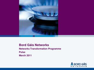 Bord Gáis Networks  Networks Transformation Programme Pulse March 2011