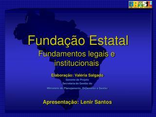Elaboração: Valéria Salgado Gerente de Projeto Secretaria de Gestão do