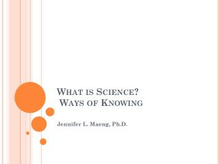 What is Science? Ways of Knowing