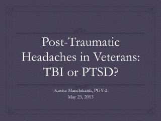 Post-Traumatic Headaches in Veterans:  TBI or PTSD?