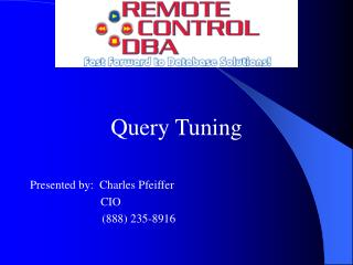 Query Tuning Presented by:  Charles Pfeiffer                         CIO