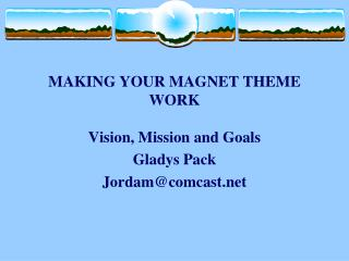 MAKING YOUR MAGNET THEME WORK Vision, Mission and Goals