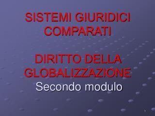 SISTEMI GIURIDICI COMPARATI DIRITTO DELLA GLOBALIZZAZIONE Secondo modulo