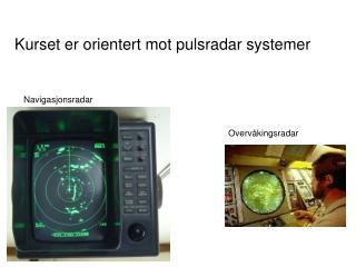 Kurset er orientert mot pulsradar systemer